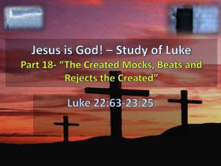"Jesus is God! – Study of Luke Part  18- ""The Created Mocks, Beats and Rejects the Created"""