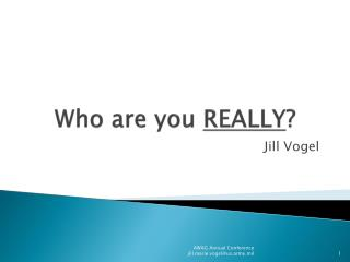 Who are you  REALLY ?