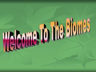 Welcome To The Biomes
