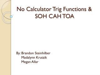 No Calculator Trig  Functions  &        	     SOH  CAH TOA