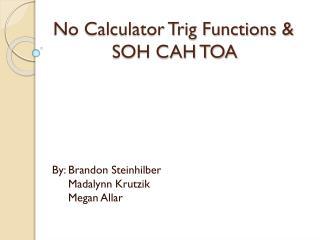 No Calculator Trig  Functions  &             SOH  CAH TOA