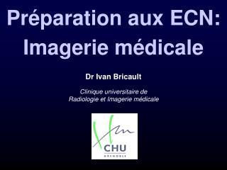 Dr Ivan Bricault  Clinique universitaire de  Radiologie et Imagerie m dicale