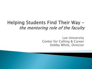 Helping Students Find Their Way -  the mentoring role of the faculty