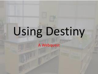 Using Destiny