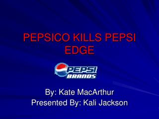 PEPSICO KILLS PEPSI EDGE