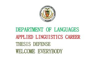 DEPARTMENT OF LANGUAGES  APPLIED LINGUISTICS CAREER THESIS DEFENSE  WELCOME EVERYBODY