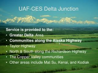 Service is provided to the:  Greater Delta   Area Communities along the Alaska Highway