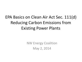 EPA Basics on Clean Air Act Sec. 111(d) Reducing Carbon Emissions from Existing Power Plants