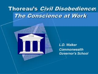 Thoreau�s  Civil Disobedience :      The Conscience at Work
