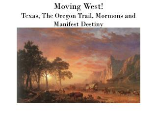 Moving West!  Texas, The Oregon Trail, Mormons and Manifest Destiny