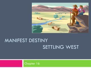 Manifest Destiny  Settling West