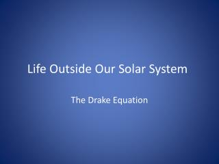 Life Outside Our Solar System