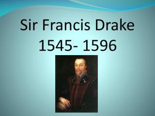 Sir Francis Drake 1545- 1596
