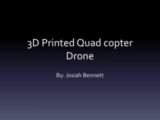 3D Printed Quad copter Drone