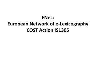 ENeL : European Network  of  e- Lexicography COST Action IS1305