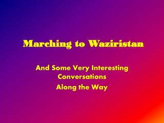 Marching to Waziristan