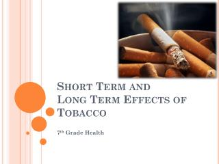 Short Term and  Long Term Effects of Tobacco