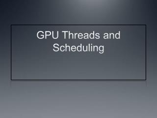 GPU Threads and Scheduling