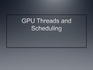 GPU Threads and Scheduling
