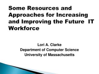 Some Resources and Approaches for Increasing and Improving the Future  IT Workforce