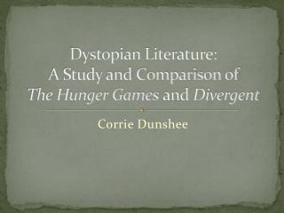 Dystopian Literature: A Study and Comparison of The Hunger Games  and  Divergent