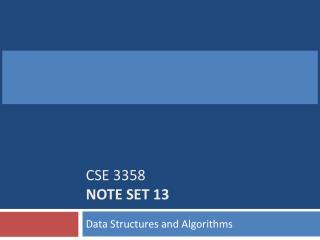 CSE 3358  Note Set  13