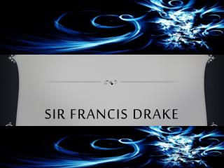 Sir Francis  D rake