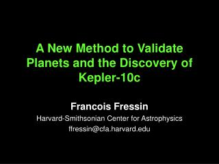 A New Method  to  Validate Planets a nd the  Discovery  of  Kepler-10c
