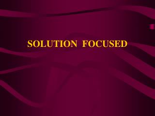 SOLUTION  FOCUSED