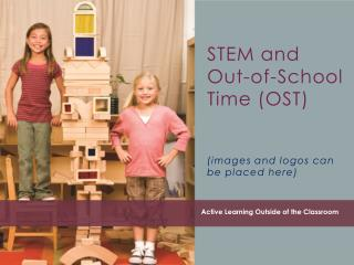 STEM and Out-of-School  Time (OST)  (images and logos can be placed here)