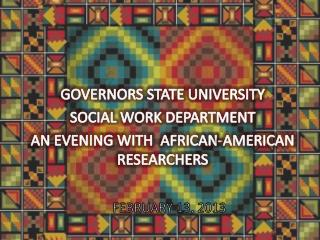 GOVERNORS STATE UNIVERSITY SOCIAL WORK DEPARTMENT AN EVENING WITH  AFRICAN-AMERICAN RESEARCHERS