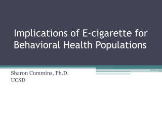 Implications of E-cigarette for Behavioral Health Populations