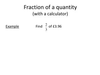 Fraction of a quantity  ( with a calculator)