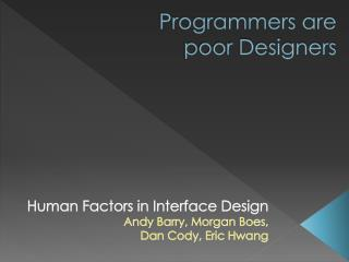 Programmers are  poor Designers