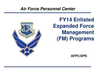 FY14 Enlisted Expanded Force Management (FM) Programs