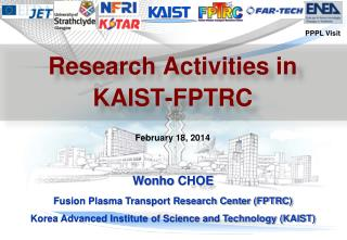 Wonho  CHOE  Fusion Plasma Transport Research Center (FPTRC)