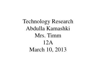 Technology Research Abdulla  Kamashki Mrs. Timm 12A March 10, 2013