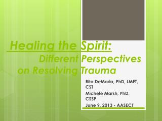 Healing the Spirit:  		Different Perspectives     on Resolving Trauma