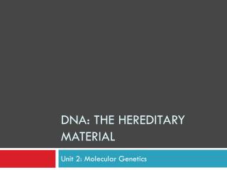 DNA: the hereditary material