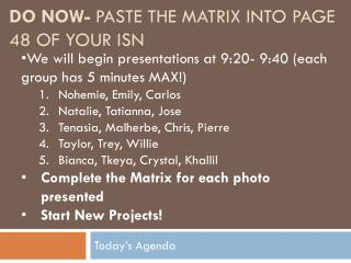 Do Now-  Paste the matrix into page 48 of your ISN