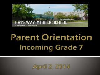 Parent Orientation Incoming Grade 7 April 2, 2014