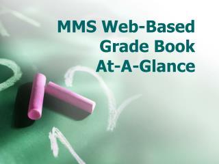 MMS Web-Based Grade Book At-A-Glance