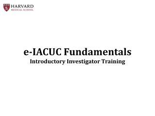 e -IACUC Fundamentals Introductory Investigator Training