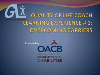 QUALITY OF LIFE COACH LEARNING EXPERIENCE #  1: OVERCOMING BARRIERS