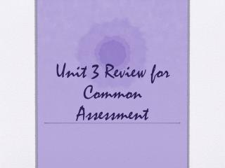 Unit 3 Review for Common Assessment