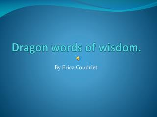 Dragon words of wisdom.