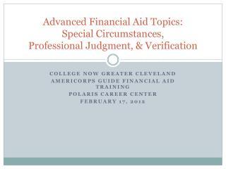 Advanced Financial Aid Topics: Special Circumstances, Professional Judgment, & Verification