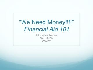 """We Need  M oney!!!!"" Financial Aid 101"