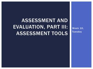 Assessment and Evaluation, Part III: Assessment Tools