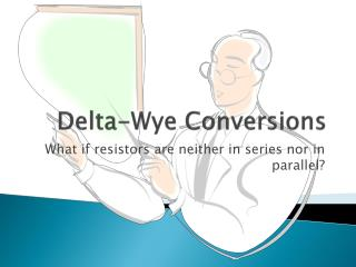 Delta-Wye Conversions